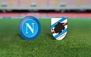Serie A: napoli  sampdoria  formazioni  posticipo