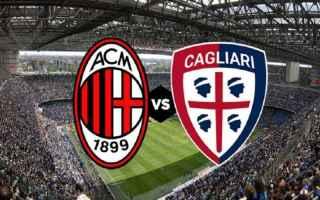 Serie A: milan  cagliari  formazioni  campionato