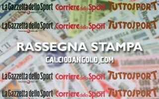 Calcio: rassegna  gazzetta  corriere  tuttosport