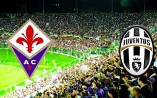 Serie A: fiorentina  juventus  formazioni