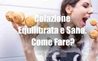 Alimentazione: La Colazione Equilibrata Perfetta Per Iniziare La Giornata