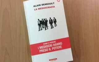 Libri: Mediocrazia, arriva in Italia il libro del filosofo Alain Deneault