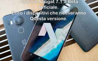 android nougat 7.1.2 beta  android