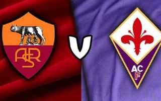 Serie A: roma  fiorentina  formazioni  serie a