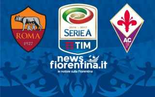 Serie A: roma  fiorentina  formazioni ufficiali