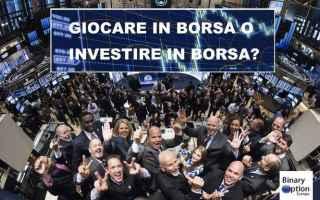 Borsa e Finanza: giocare in borsa  investire in borsa