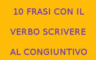Scuola: scrivere  verbo congiuntivo  frasi pront