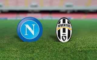 Serie A: napoli  streaming calcio  juventus