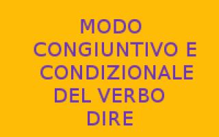 Scuola: verbo dire  congiuntivo  condizionale