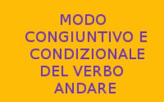 Scuola: verbo andare  congiuntivo  condizionale