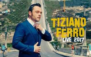 Musica: tiziano ferro tour 2017  biglietti