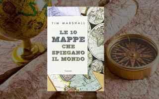 Libri: Tim Marshall e le 10 cartine che spiegano la nostra storia