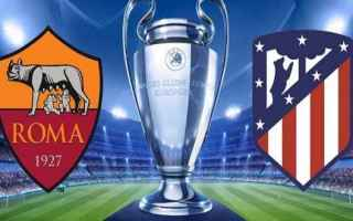 Champions League: roma  atletico madrid  champions league