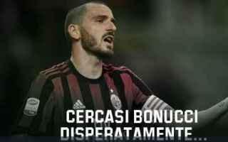 bonucci  milan calcio news  serie a