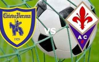 Serie A: formazioni ufficiali  chievo  fiorentina