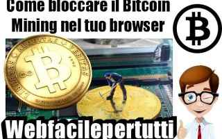Browser: (BitCoin) Come bloccare il Bitcoin Mining nel tuo browser