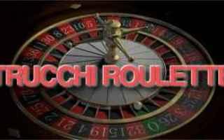 Giochi: roulette strategie trucchi segreti