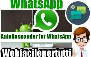 App: (Whatsapp) Come Rispondere Automaticamente Su Android Con AutoResponder for WhatsApp