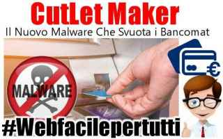Sicurezza: cutlet maker  bancomat  malware