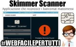 Soldi: skimmer scanner  bancomat  skimmer  carta di credito  app  sicurezza