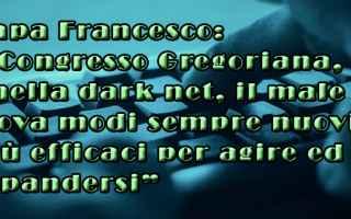 Internet: papa  francesco  condanna  deepweb