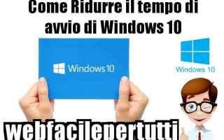 Microsoft: windows 10  ridurre tempo  avvio  sistema