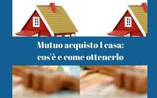 Mutui e Prestiti: mutuo acquisto  prima casa