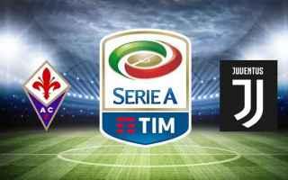 Serie A: fiorentina  juventus  anticipo