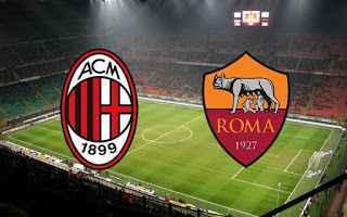 Calcio: MILAN (v) NOVARA e ROMA (v) AVELLINO in diretta Tv e Streaming