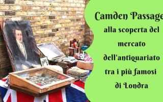Se i mercatini delle pulcisono la tua passione, e ti trovi a Londra, Camden Passage soddisferà la t