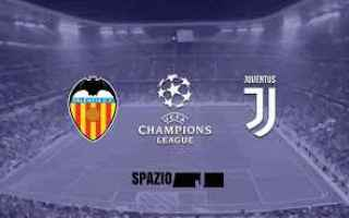 Champions League: Valencia - Juventus in diretta Tv e Streaming
