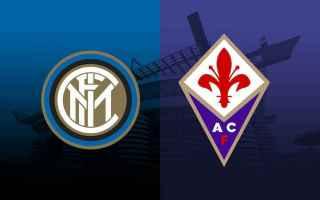 Serie A: INTER - FIORENTINA in Diretta Tv e Streaming