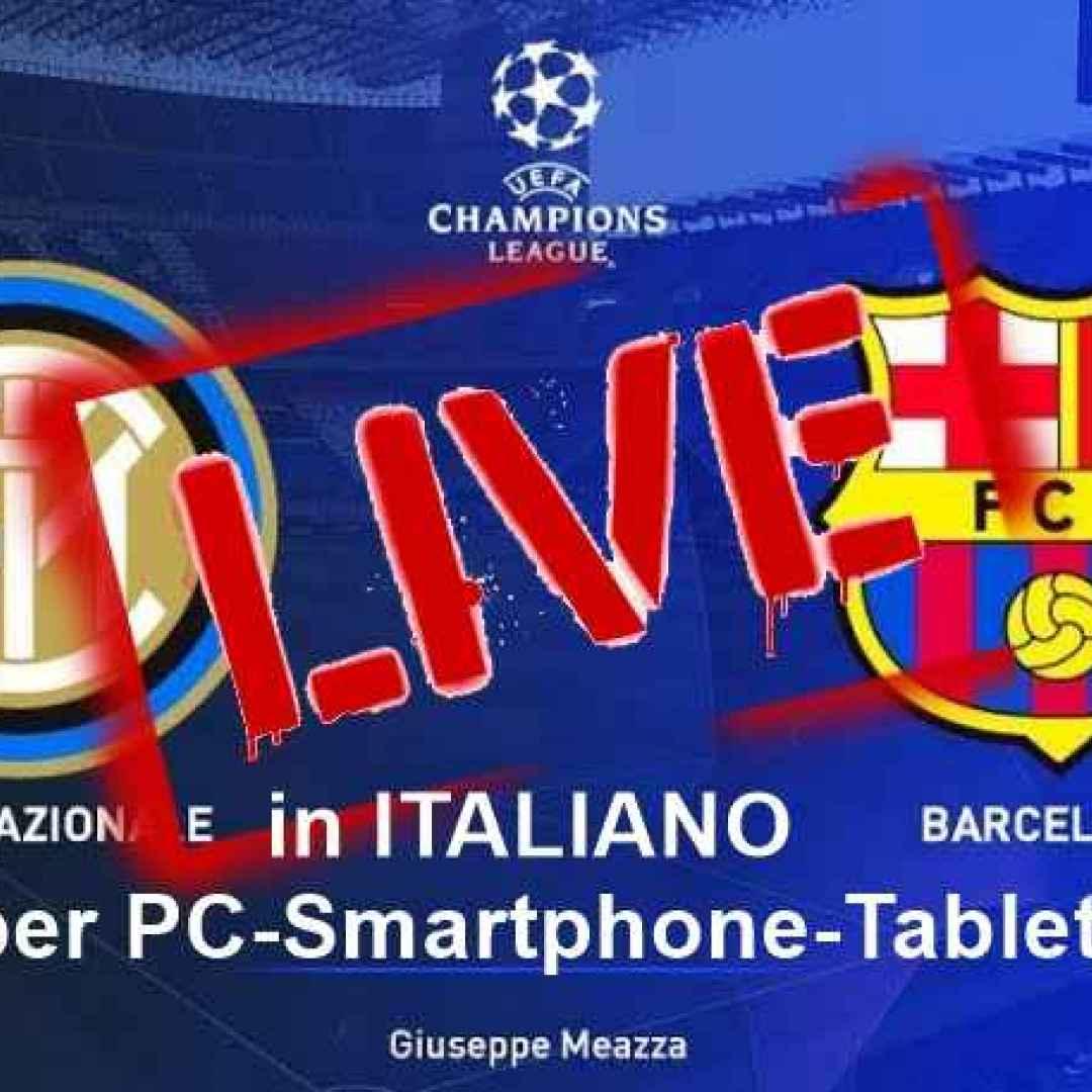 STREAMING Champions League INTER-Barcellona in ITALIANO per PC-Smartphone-Tablet