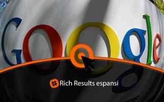 SEO: Novità su Google: arrivano i rich results espansi