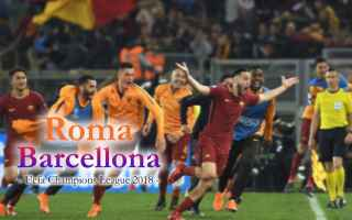 Champions League: roma barcellona video calcio gol