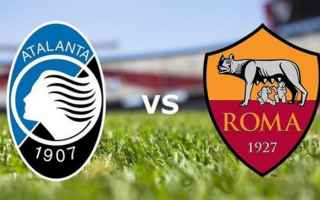 Serie A: atalanta roma video calcio gol