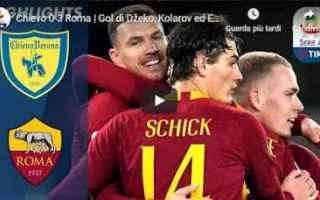 Serie A: chievo roma video gol calcio