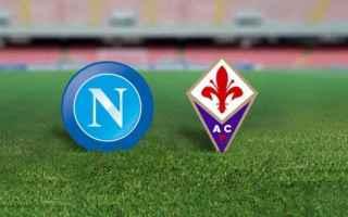 Serie A: napoli  fiorentina streaming calcio