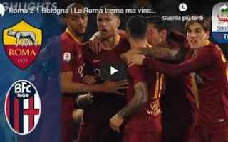Serie A: roma bologns video gol calcio