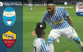 Serie A: spal roma video calcio gol