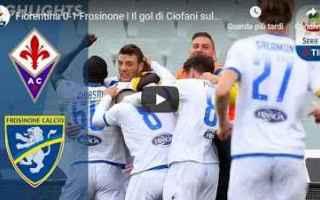Serie A: fiorentina frosinone video gol calcio