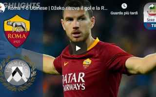 Serie A: roma udinese video gol calcio