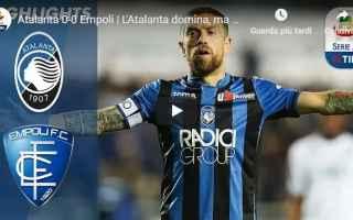 Serie A: atalanta empoli video calcio gol