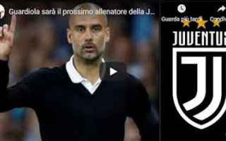 guardiola juventus video calcio juve